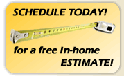 Schedule today for your FREE In-Home Estimate
